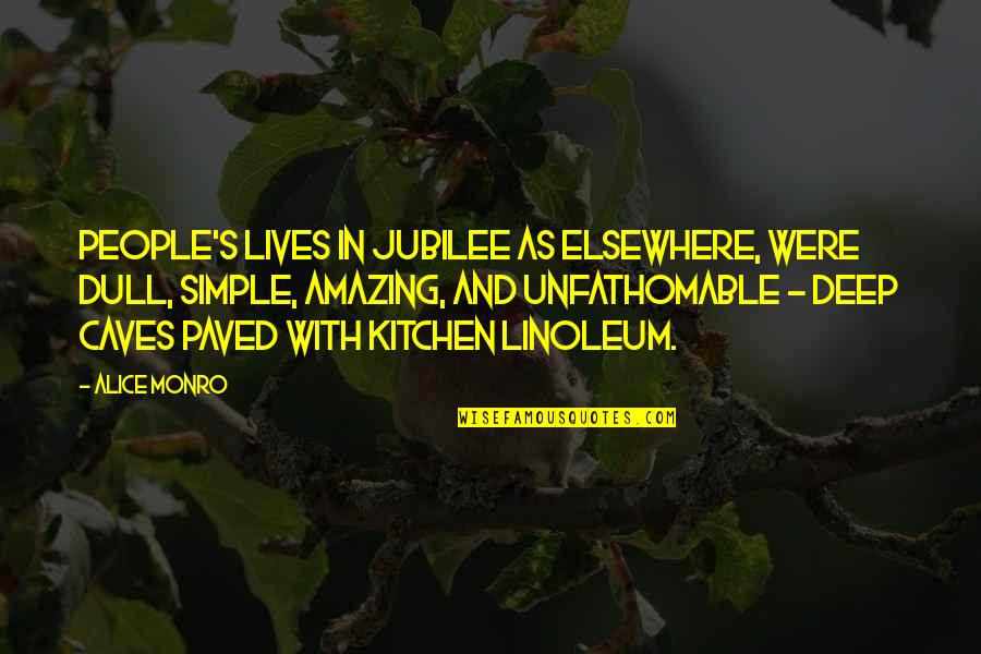 Simple Yet Amazing Quotes By Alice Monro: People's lives in Jubilee as elsewhere, were dull,
