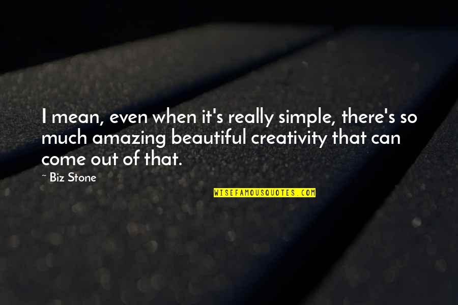 Simple Yet Amazing Quotes By Biz Stone: I mean, even when it's really simple, there's