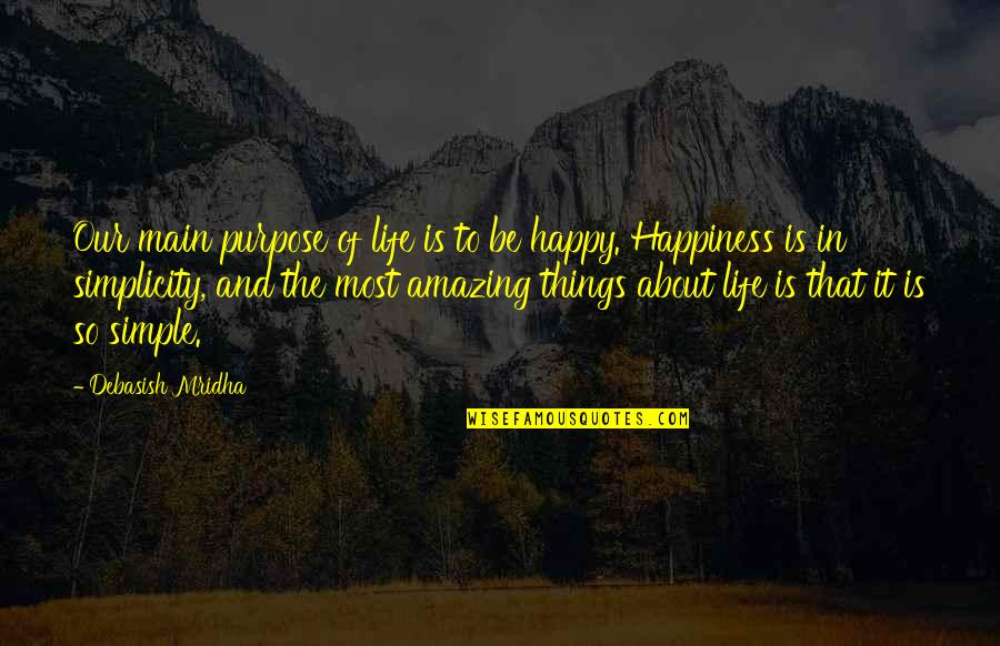 Simple Yet Amazing Quotes By Debasish Mridha: Our main purpose of life is to be