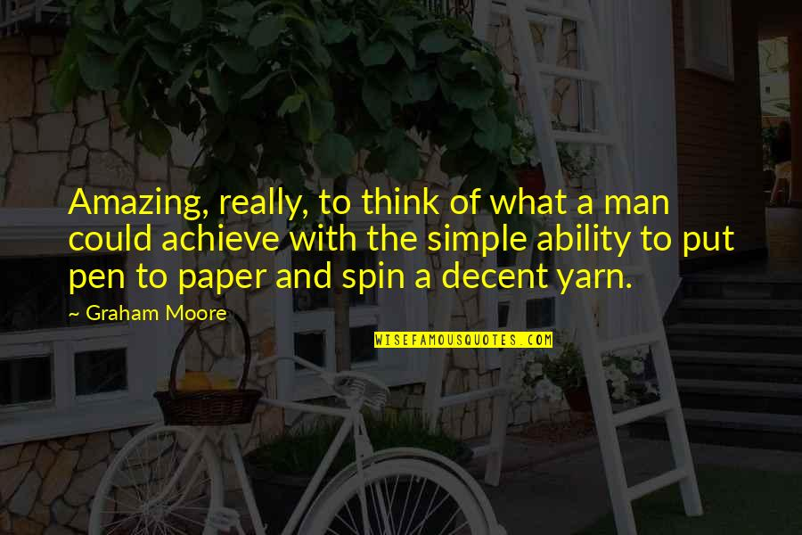 Simple Yet Amazing Quotes By Graham Moore: Amazing, really, to think of what a man