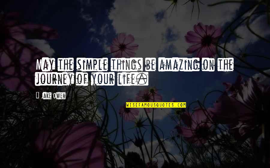 Simple Yet Amazing Quotes By Jake Owen: May the simple things be amazing on the
