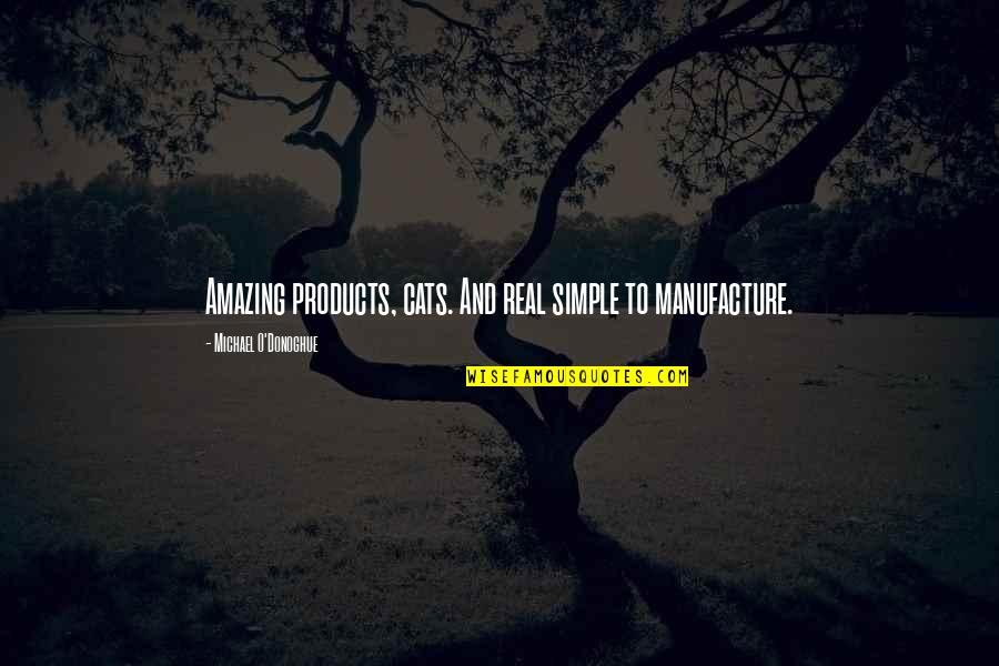 Simple Yet Amazing Quotes By Michael O'Donoghue: Amazing products, cats. And real simple to manufacture.
