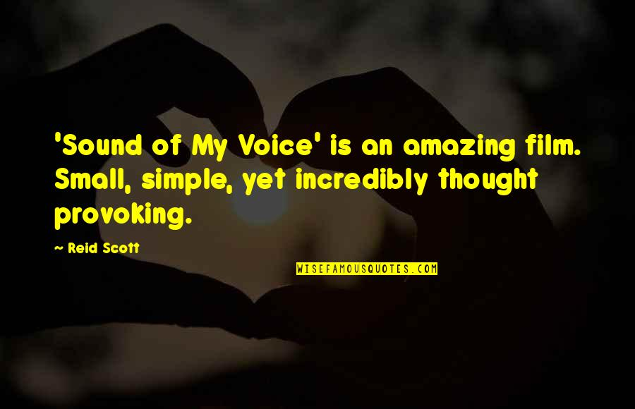 Simple Yet Amazing Quotes By Reid Scott: 'Sound of My Voice' is an amazing film.