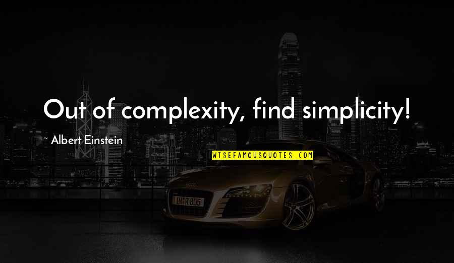 Simplicity And Complexity Quotes By Albert Einstein: Out of complexity, find simplicity!