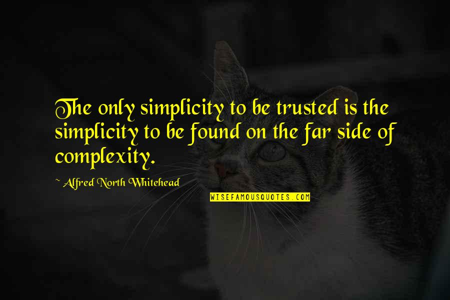 Simplicity And Complexity Quotes By Alfred North Whitehead: The only simplicity to be trusted is the