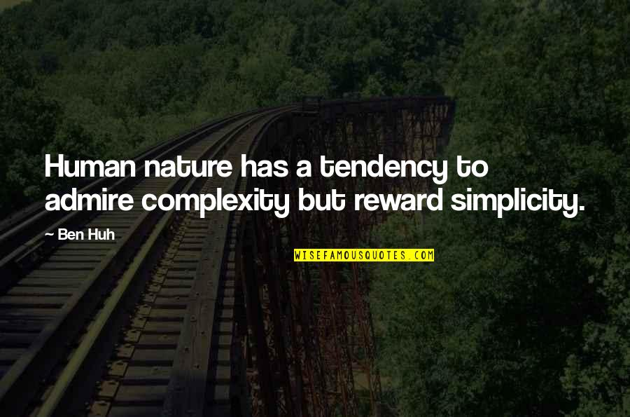 Simplicity And Complexity Quotes By Ben Huh: Human nature has a tendency to admire complexity