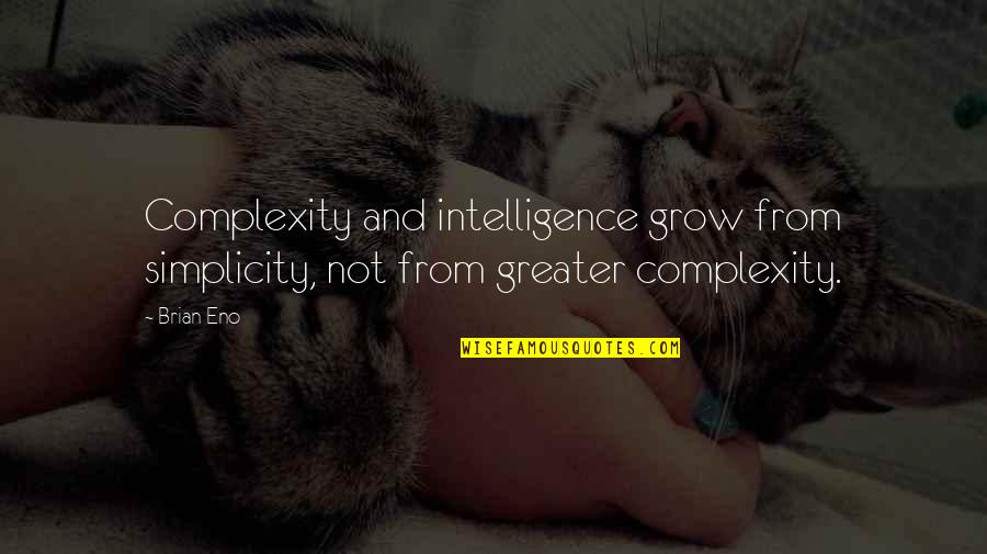 Simplicity And Complexity Quotes By Brian Eno: Complexity and intelligence grow from simplicity, not from
