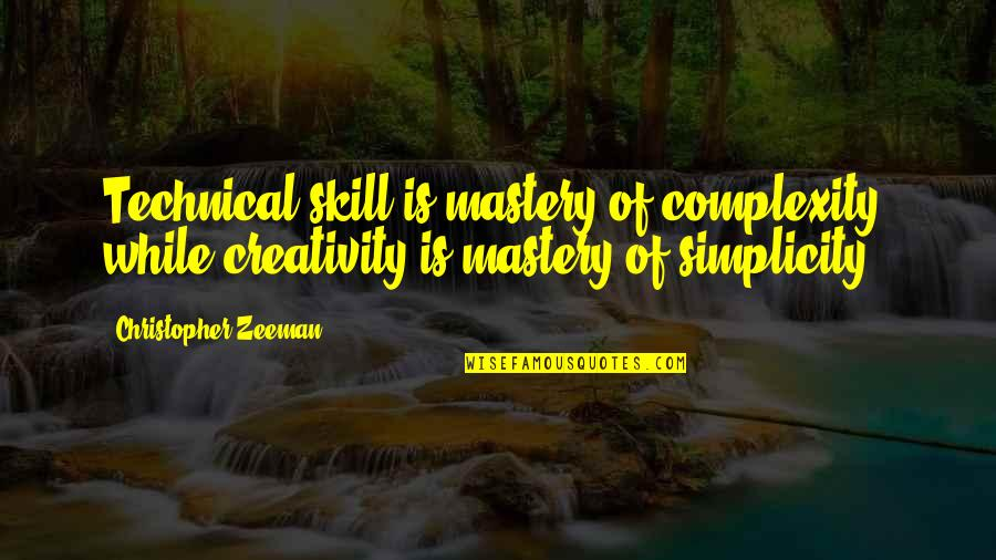 Simplicity And Complexity Quotes By Christopher Zeeman: Technical skill is mastery of complexity, while creativity