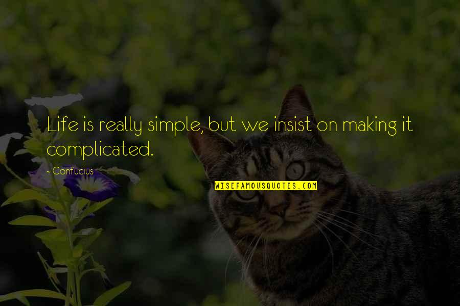 Simplicity And Complexity Quotes By Confucius: Life is really simple, but we insist on