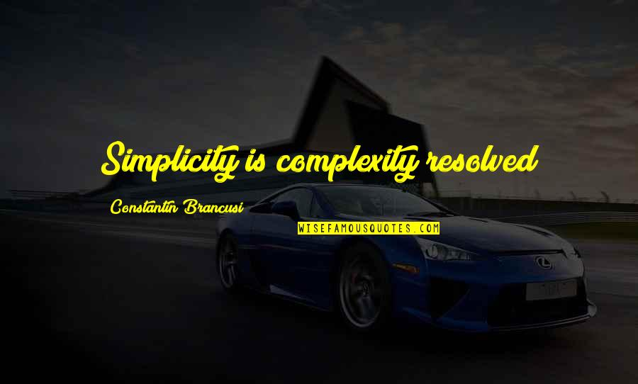 Simplicity And Complexity Quotes By Constantin Brancusi: Simplicity is complexity resolved