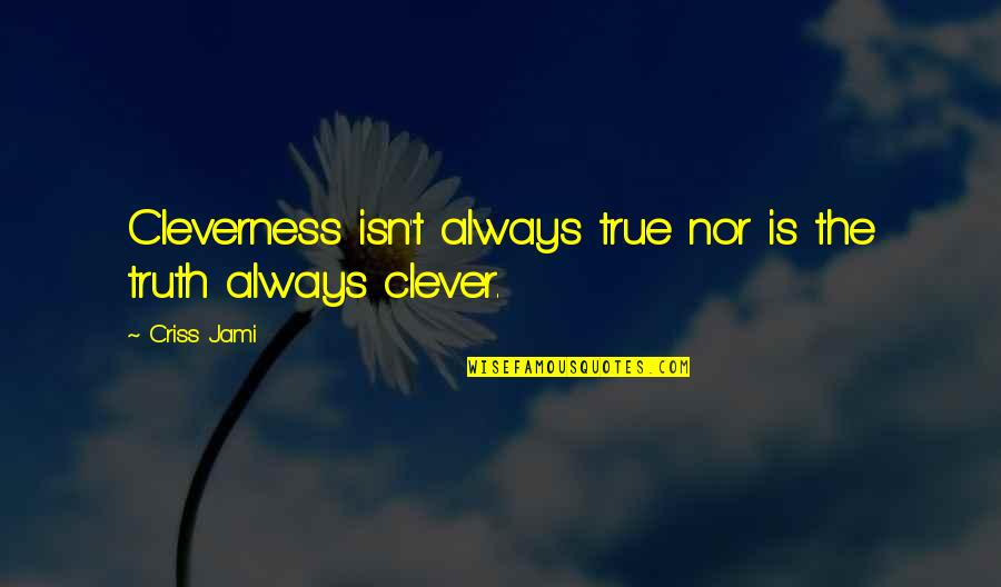 Simplicity And Complexity Quotes By Criss Jami: Cleverness isn't always true nor is the truth