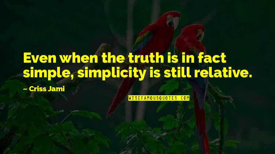 Simplicity And Complexity Quotes By Criss Jami: Even when the truth is in fact simple,