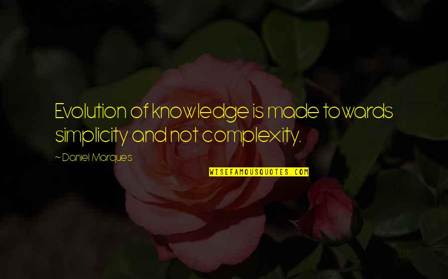 Simplicity And Complexity Quotes By Daniel Marques: Evolution of knowledge is made towards simplicity and