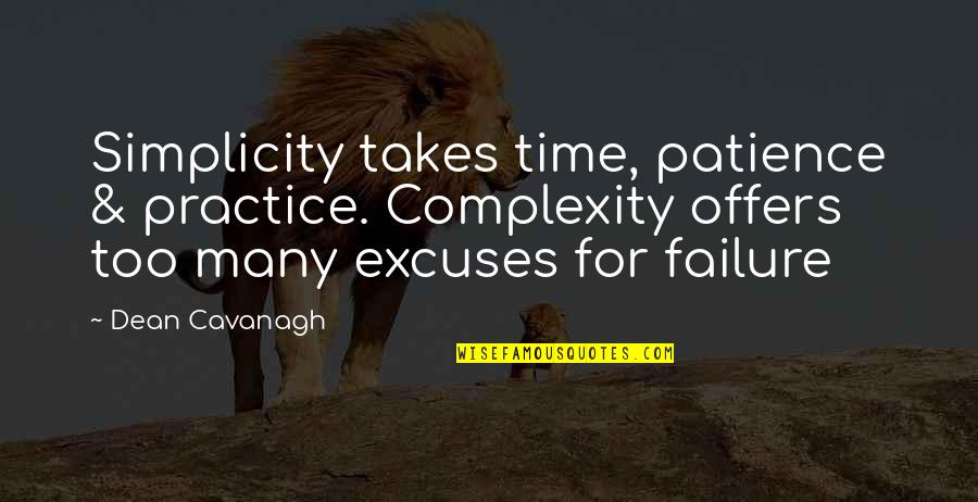 Simplicity And Complexity Quotes By Dean Cavanagh: Simplicity takes time, patience & practice. Complexity offers