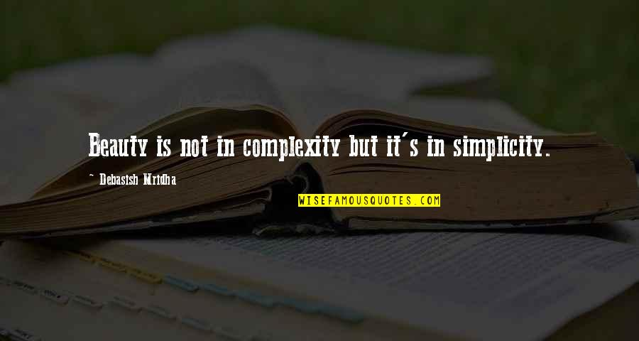 Simplicity And Complexity Quotes By Debasish Mridha: Beauty is not in complexity but it's in
