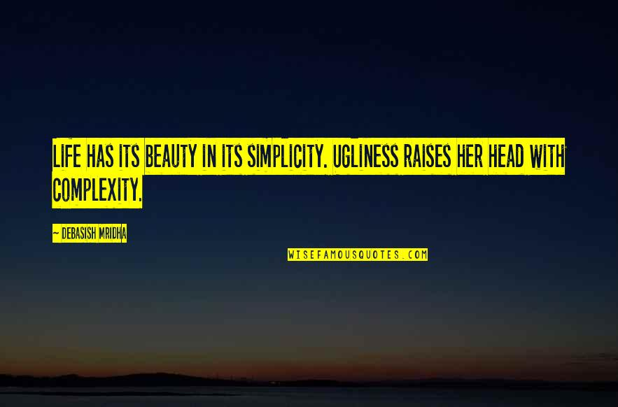 Simplicity And Complexity Quotes By Debasish Mridha: Life has its beauty in its simplicity. Ugliness