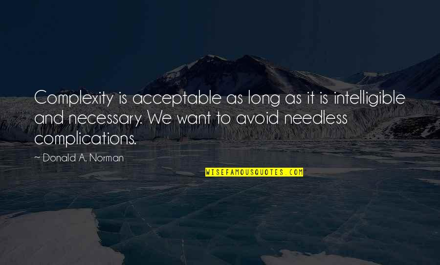 Simplicity And Complexity Quotes By Donald A. Norman: Complexity is acceptable as long as it is