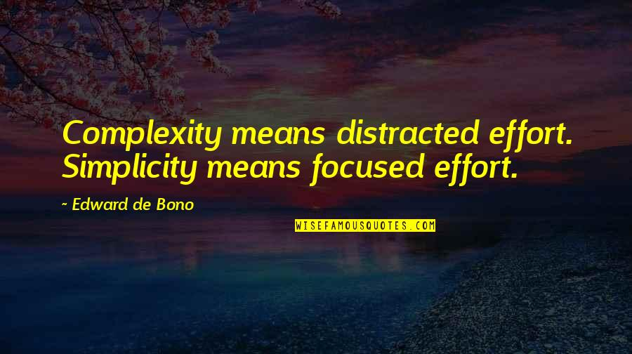 Simplicity And Complexity Quotes By Edward De Bono: Complexity means distracted effort. Simplicity means focused effort.