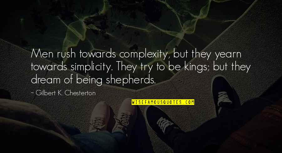Simplicity And Complexity Quotes By Gilbert K. Chesterton: Men rush towards complexity, but they yearn towards