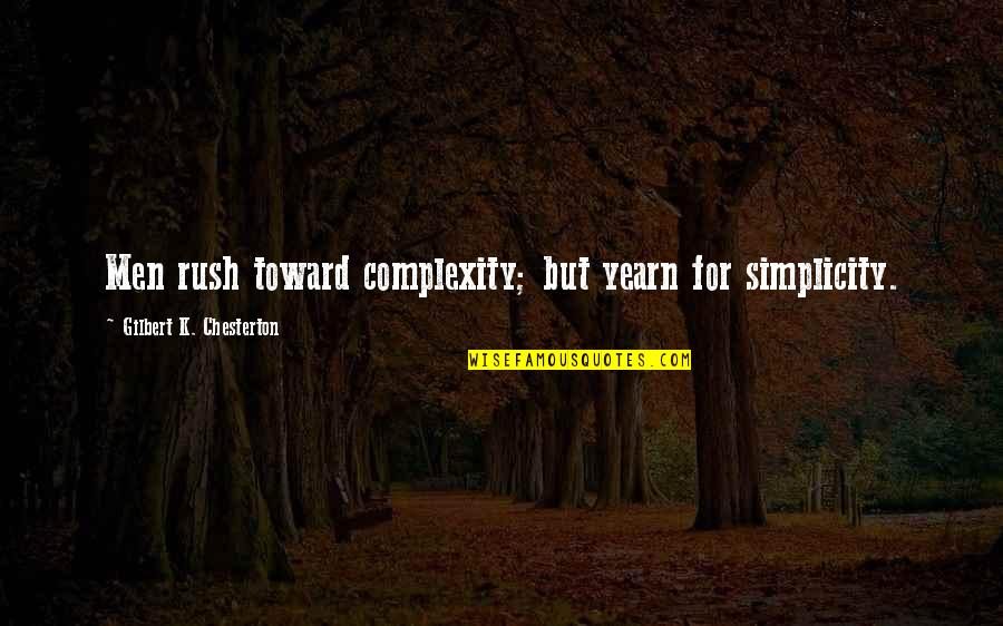 Simplicity And Complexity Quotes By Gilbert K. Chesterton: Men rush toward complexity; but yearn for simplicity.