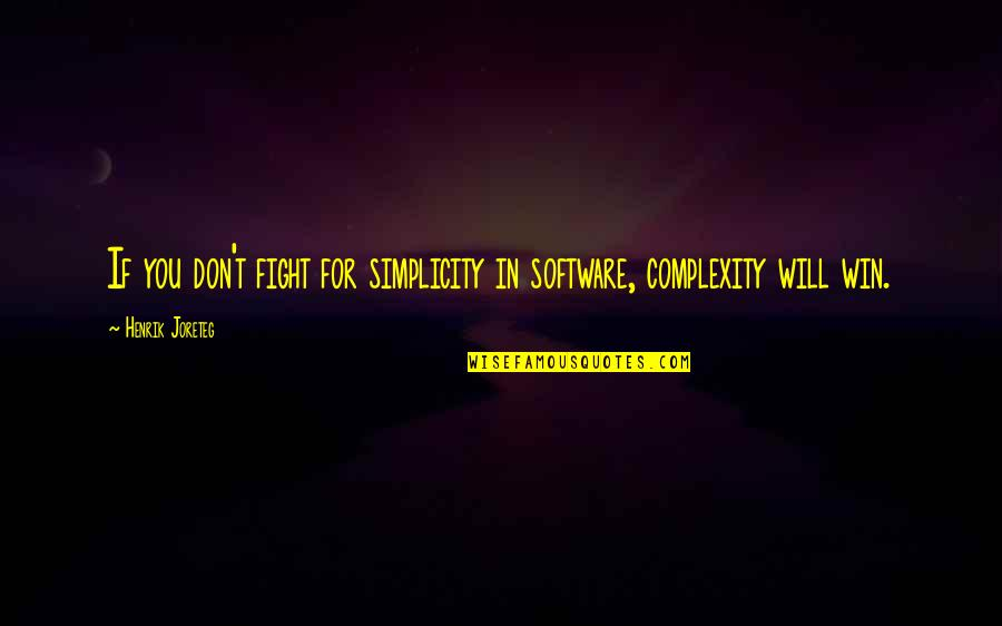 Simplicity And Complexity Quotes By Henrik Joreteg: If you don't fight for simplicity in software,