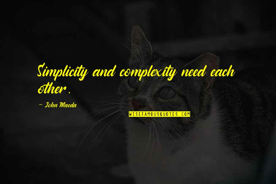 Simplicity And Complexity Quotes By John Maeda: Simplicity and complexity need each other.