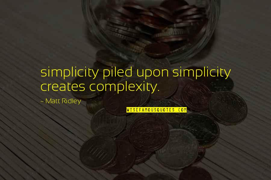 Simplicity And Complexity Quotes By Matt Ridley: simplicity piled upon simplicity creates complexity.