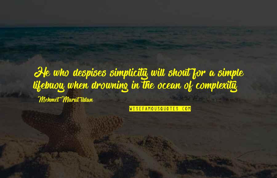 Simplicity And Complexity Quotes By Mehmet Murat Ildan: He who despises simplicity will shout for a