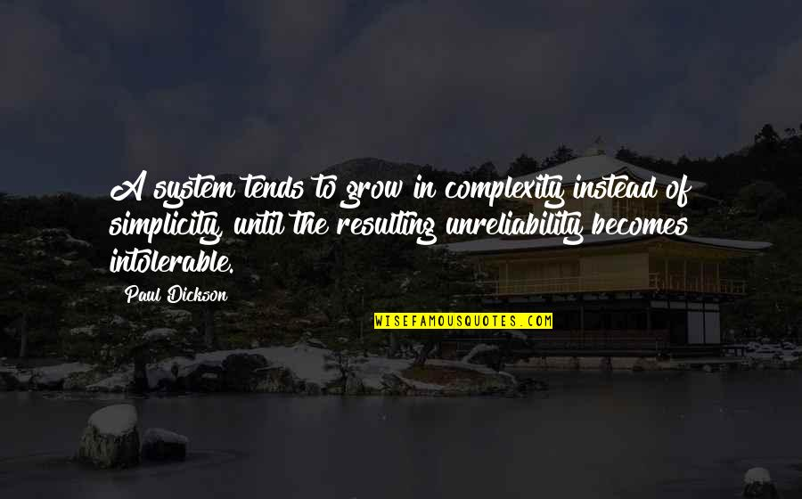 Simplicity And Complexity Quotes By Paul Dickson: A system tends to grow in complexity instead