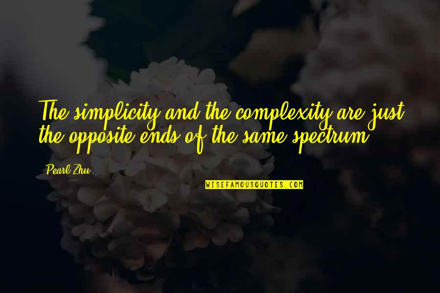 Simplicity And Complexity Quotes By Pearl Zhu: The simplicity and the complexity are just the