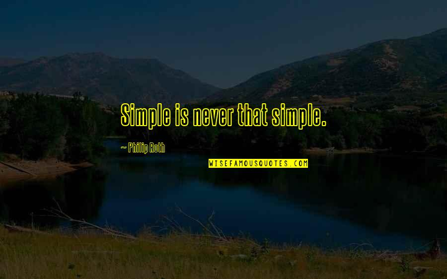 Simplicity And Complexity Quotes By Philip Roth: Simple is never that simple.