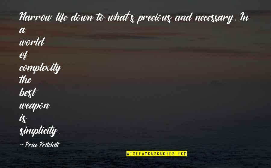 Simplicity And Complexity Quotes By Price Pritchett: Narrow life down to what's precious and necessary.