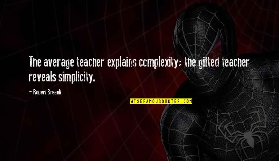Simplicity And Complexity Quotes By Robert Breault: The average teacher explains complexity; the gifted teacher