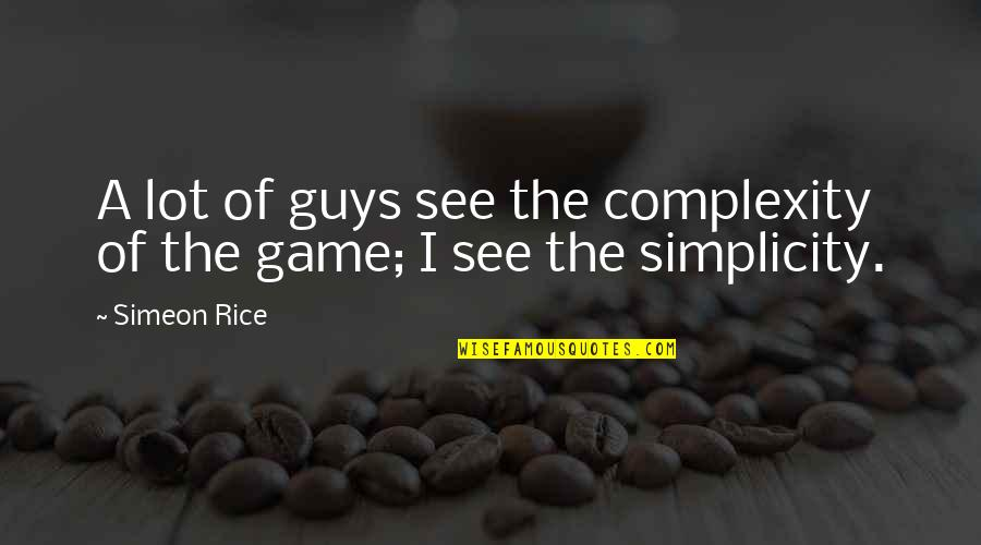 Simplicity And Complexity Quotes By Simeon Rice: A lot of guys see the complexity of