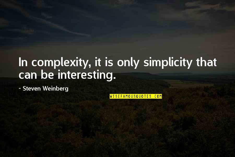Simplicity And Complexity Quotes By Steven Weinberg: In complexity, it is only simplicity that can