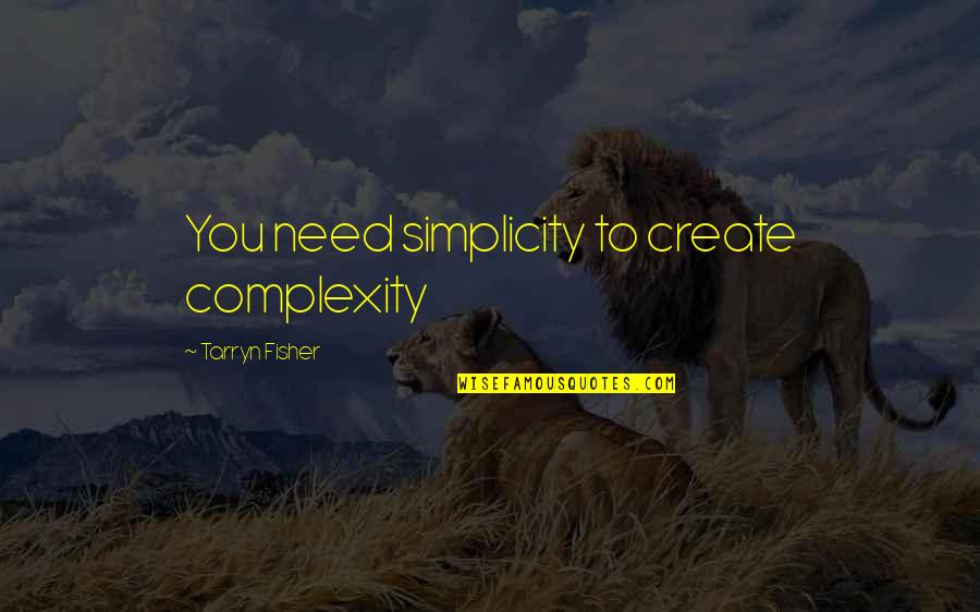 Simplicity And Complexity Quotes By Tarryn Fisher: You need simplicity to create complexity