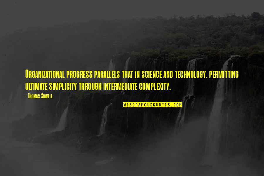 Simplicity And Complexity Quotes By Thomas Sowell: Organizational progress parallels that in science and technology,