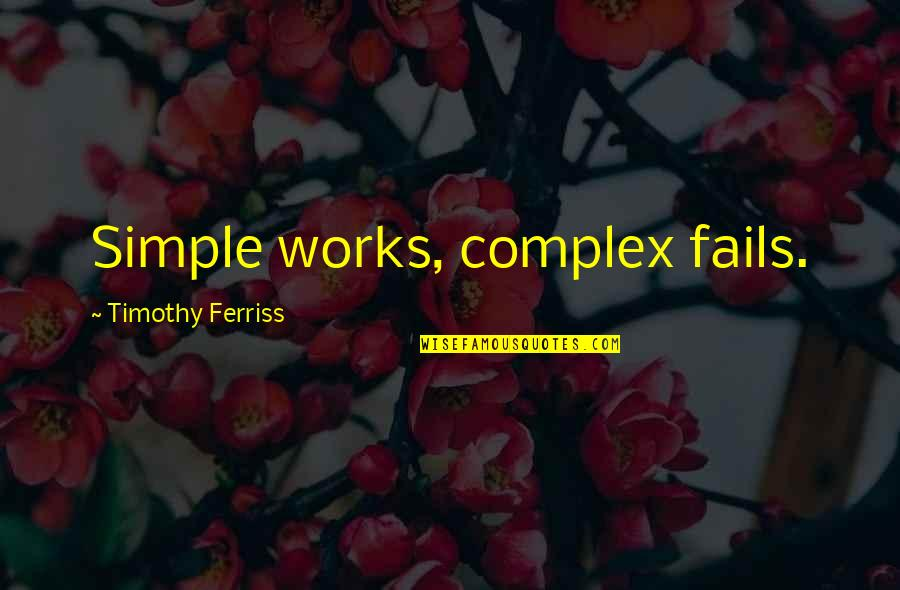 Simplicity And Complexity Quotes By Timothy Ferriss: Simple works, complex fails.