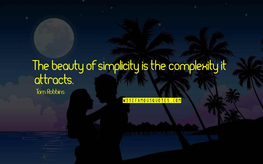 Simplicity And Complexity Quotes By Tom Robbins: The beauty of simplicity is the complexity it