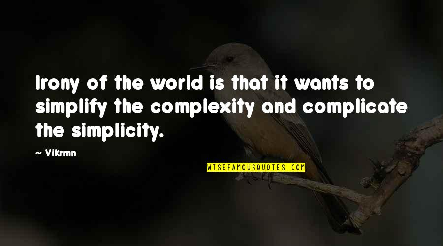 Simplicity And Complexity Quotes By Vikrmn: Irony of the world is that it wants