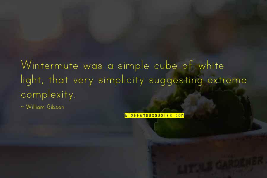 Simplicity And Complexity Quotes By William Gibson: Wintermute was a simple cube of white light,