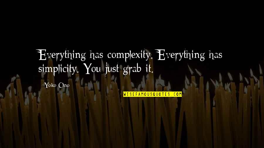 Simplicity And Complexity Quotes By Yoko Ono: Everything has complexity. Everything has simplicity. You just