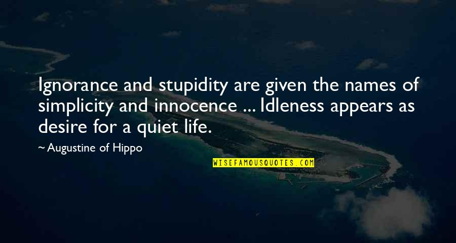 Simplicity And Life Quotes By Augustine Of Hippo: Ignorance and stupidity are given the names of