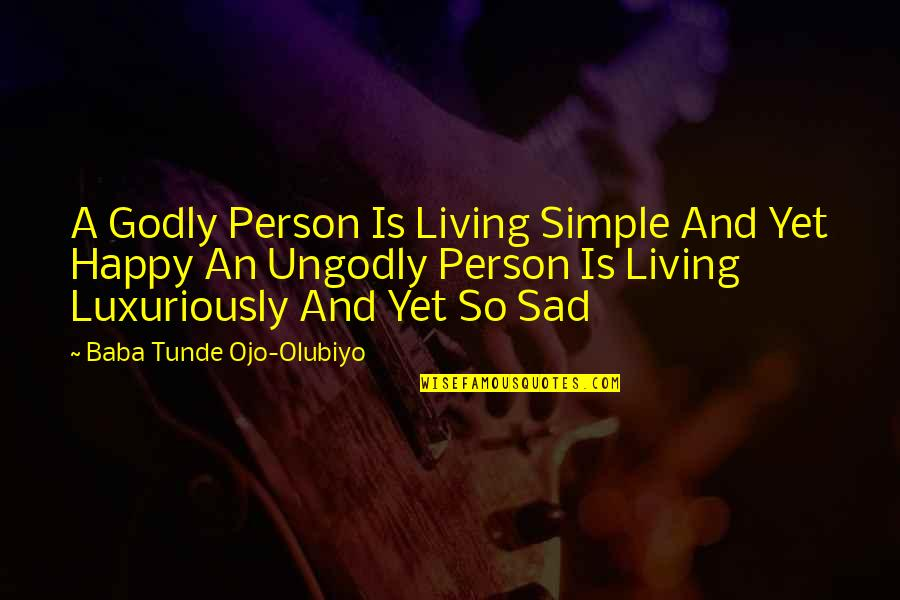 Simplicity And Life Quotes By Baba Tunde Ojo-Olubiyo: A Godly Person Is Living Simple And Yet