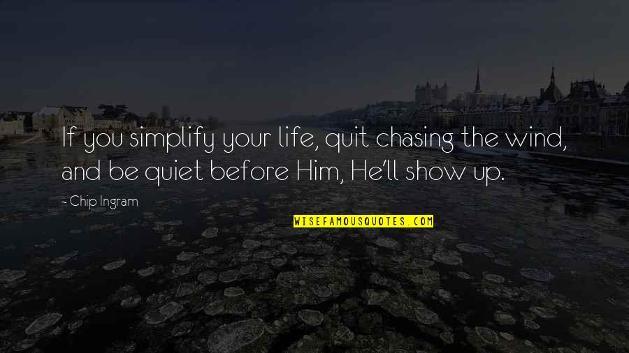Simplicity And Life Quotes By Chip Ingram: If you simplify your life, quit chasing the