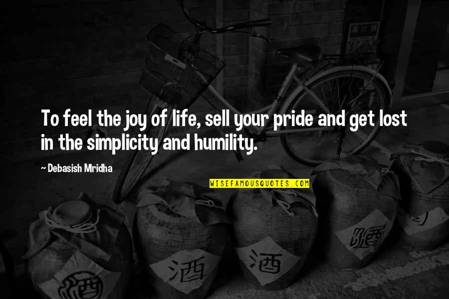 Simplicity And Life Quotes By Debasish Mridha: To feel the joy of life, sell your