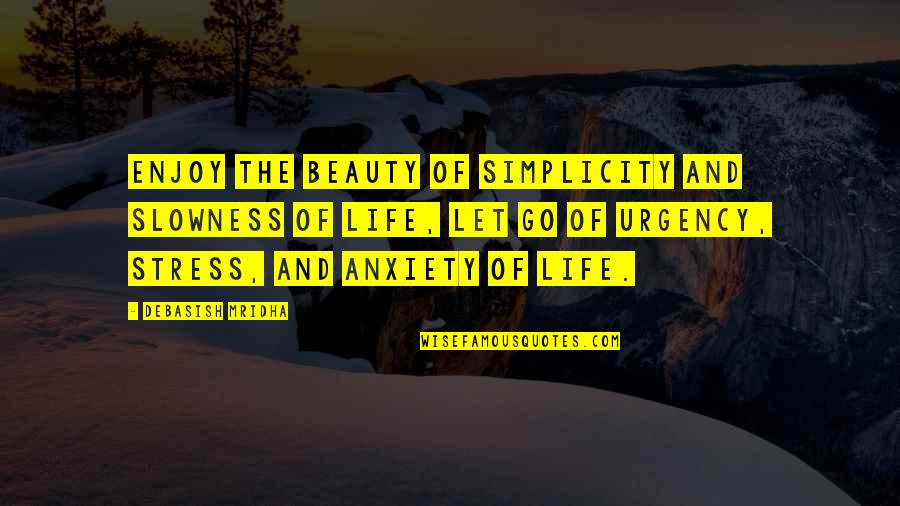 Simplicity And Life Quotes By Debasish Mridha: Enjoy the beauty of simplicity and slowness of