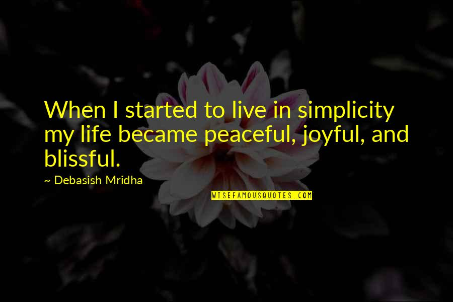 Simplicity And Life Quotes By Debasish Mridha: When I started to live in simplicity my