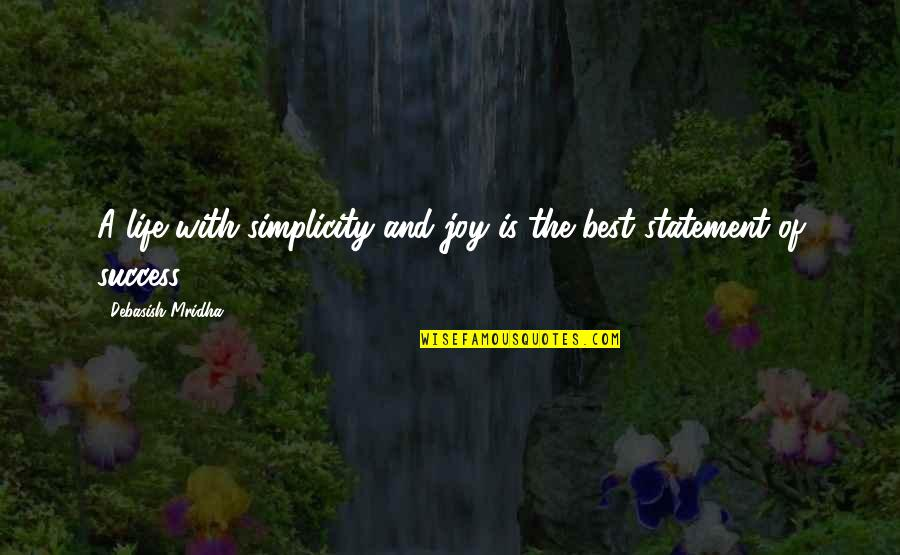 Simplicity And Life Quotes By Debasish Mridha: A life with simplicity and joy is the