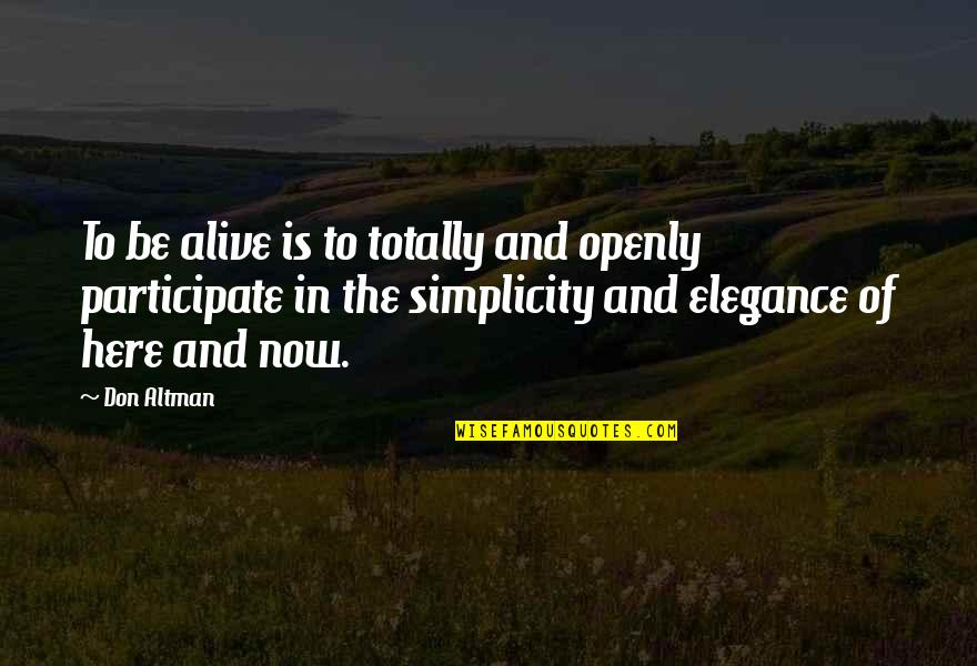 Simplicity And Life Quotes By Don Altman: To be alive is to totally and openly
